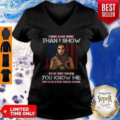 Good Military I Hide A Lot More Than I Show So If You Think You Know Me Your Better Think Again V-neck