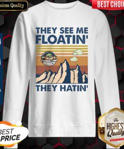 Funny They See Me Floatin They Hatin Sweatshirt
