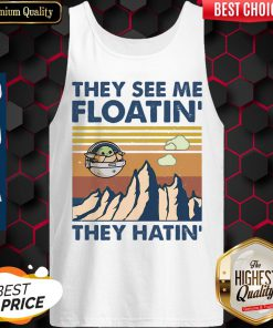 Funny They See Me Floatin They Hatin Tank Top
