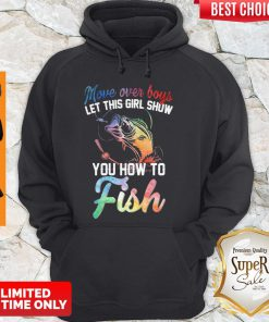 Good Move Over Boys Let This Girl Show You How To Fish Hoodie