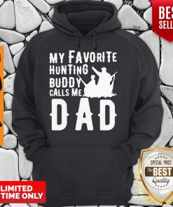 Good My Favorite Hunting Buddy Calls Me Dad Hoodie