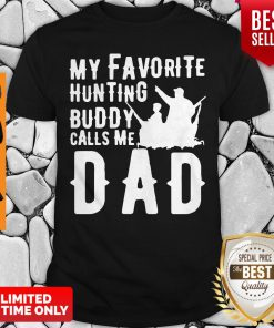 Good My Favorite Hunting Buddy Calls Me Dad Shirt