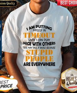 Nice I Am Putting Myself In Timeout Shirt