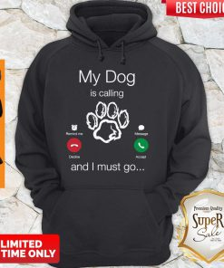 Perfect My Dog Is Calling And I Must Go Hoodie