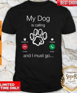 Perfect My Dog Is Calling And I Must Go Shirt