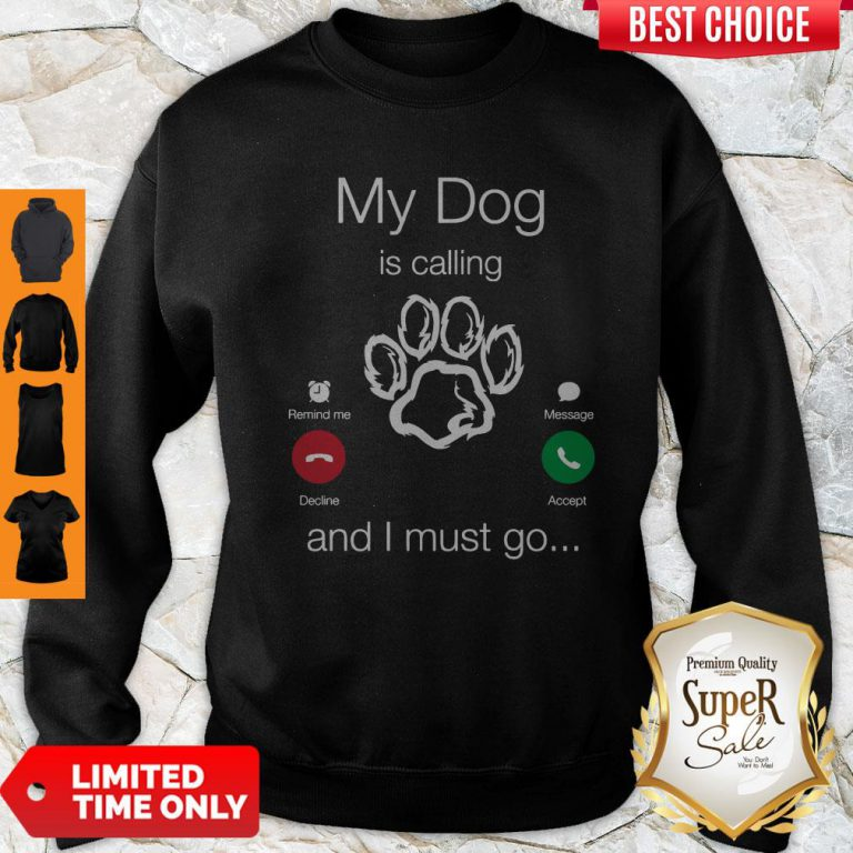 Perfect My Dog Is Calling And I Must Go Sweatshirt