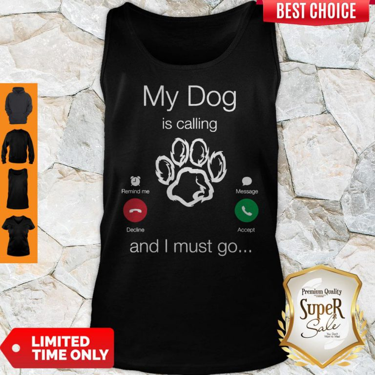 Perfect My Dog Is Calling And I Must Go Tank Top