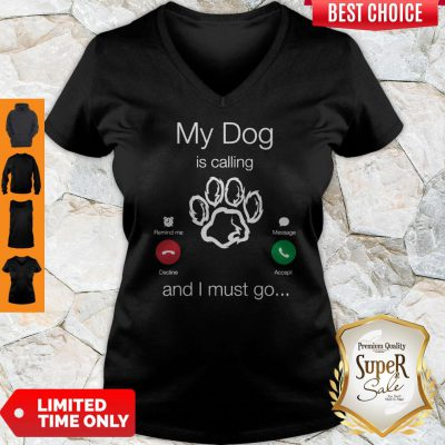 Perfect My Dog Is Calling And I Must Go V-neck