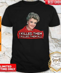 Premium Angela Lansbury I Killed Them All Shirt