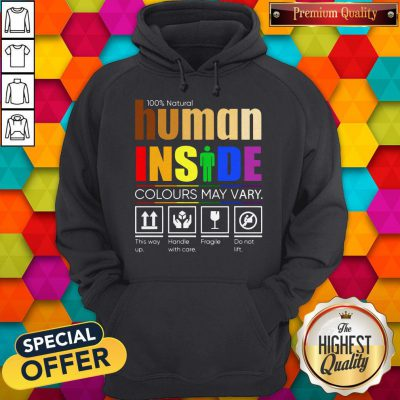 100% Natural Human Inside Colours May Vary This Way Up Handle With Care Fragile Do Not Lift Hoodie