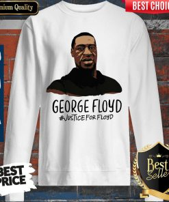 Beautiful Rip George Floyd Justice For Floyd Sweatshirt
