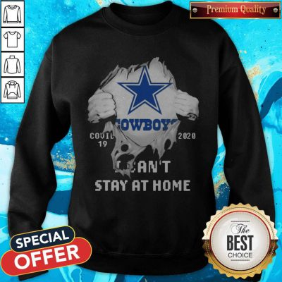 Blood Inside Me Dallas Cowboys Covid 19 2020 I Can't Stay At Home Sweatshirt