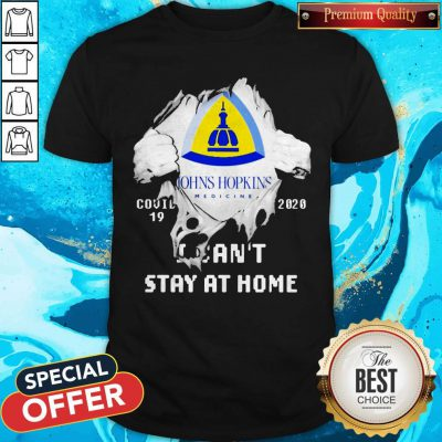 Blood Inside Me Johns Hopkins Covid 19 2020 I Can't Stay At Home Shirt