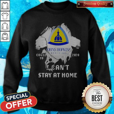 Blood Inside Me Johns Hopkins Covid 19 2020 I Can't Stay At Home Sweatshirt