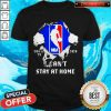 Blood Inside Me NBA Covid 19 2020 I Can't Stay At Home Shirt