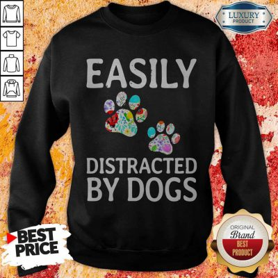 Easily Distracted By Dogs Sweatshirt