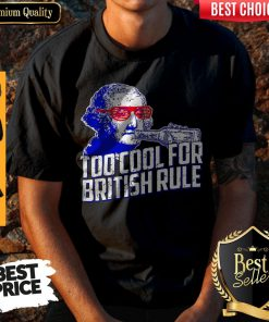 Funny George Washington Drink Too Cool For British Rule Shirt
