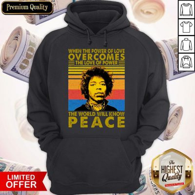 Jimi Hendrix When The Power Of Love Overcomes The Love Of Power The World Will Know Peace Vintage Hoodie