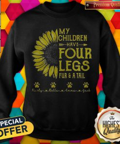 My Children Have Four Legs Fur And A Tall Sunflower Paw Sweatshirt