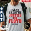 Nice T Cant Breathe Justice For Floyd Shirt