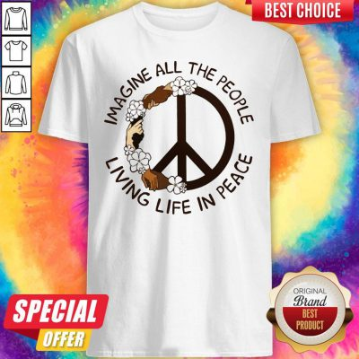 Funny Imagine People Living In Peace Shirt