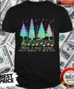 Funny Staves Take A Sad Song And Make It Better Shirt