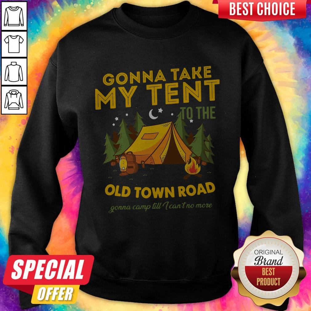 Gonna Take My Tent To The Old Town Road Gonna Camp Till I Can't No More Sweatshirt