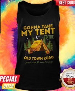 Gonna Take My Tent To The Old Town Road Gonna Camp Till I Can't No More Tank top