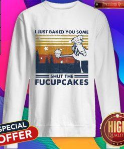 Horse I Just Baked You Some Shut The Fucupcakes Vintage Sweatshirt