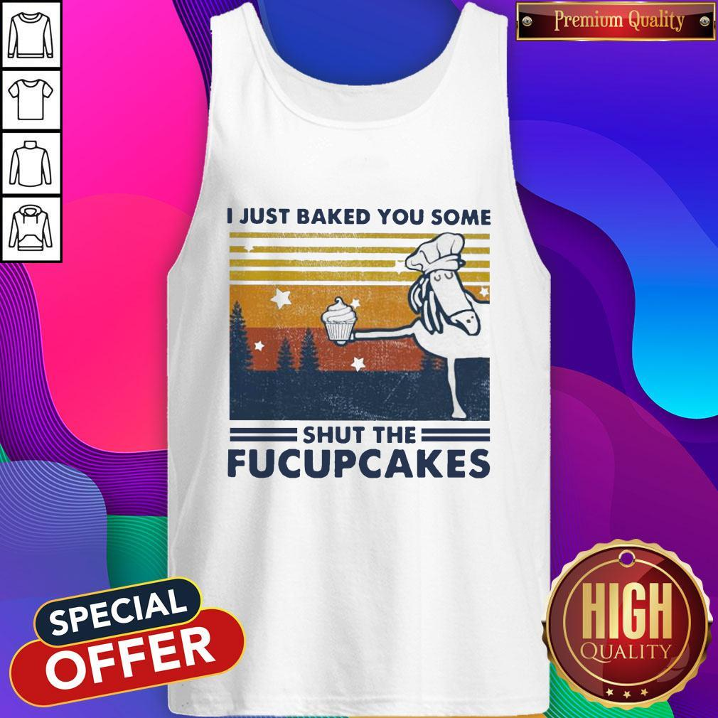 Horse I Just Baked You Some Shut The Fucupcakes Vintage Tank Top
