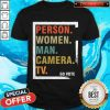 Hot Person Woman Man Camera TV Go Vote T-Shirt