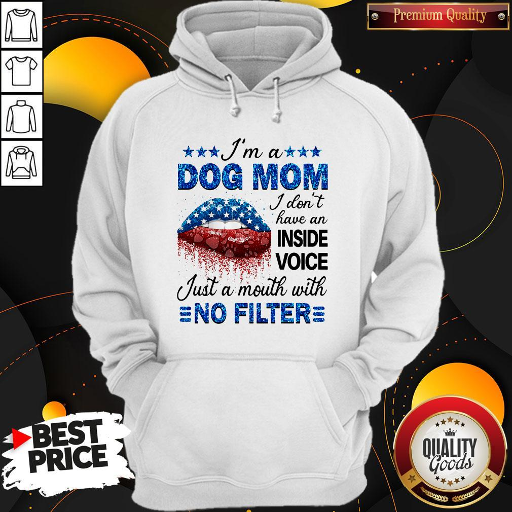 Im A Dog Mom I Dont Have An Inside Voice Just A Mouth With No Filter Hoodie
