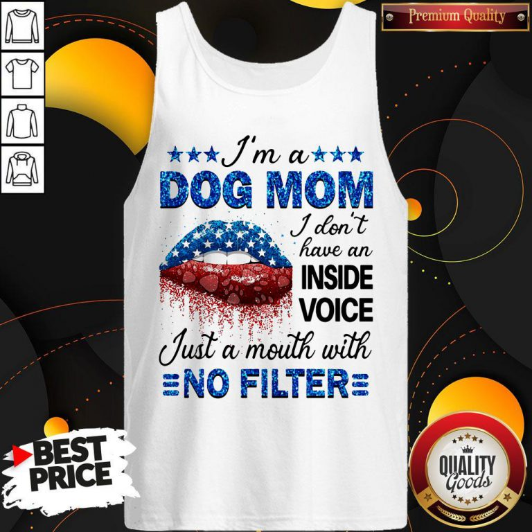 Im A Dog Mom I Dont Have An Inside Voice Just A Mouth With No Filter Tank Top