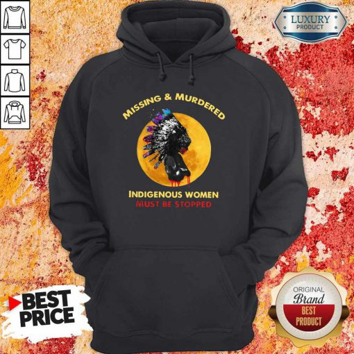 Missing And Murdered Indigenous Women Must Be Stopped Hoodie