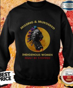 Missing And Murdered Indigenous Women Must Be Stopped SWeatshirt