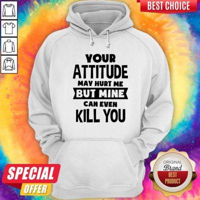 Original Pretty My Attitude Can Even Kill You Hoodie