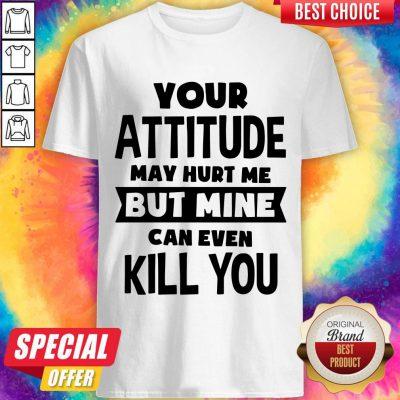 Original Pretty My Attitude Can Even Kill You Shirt