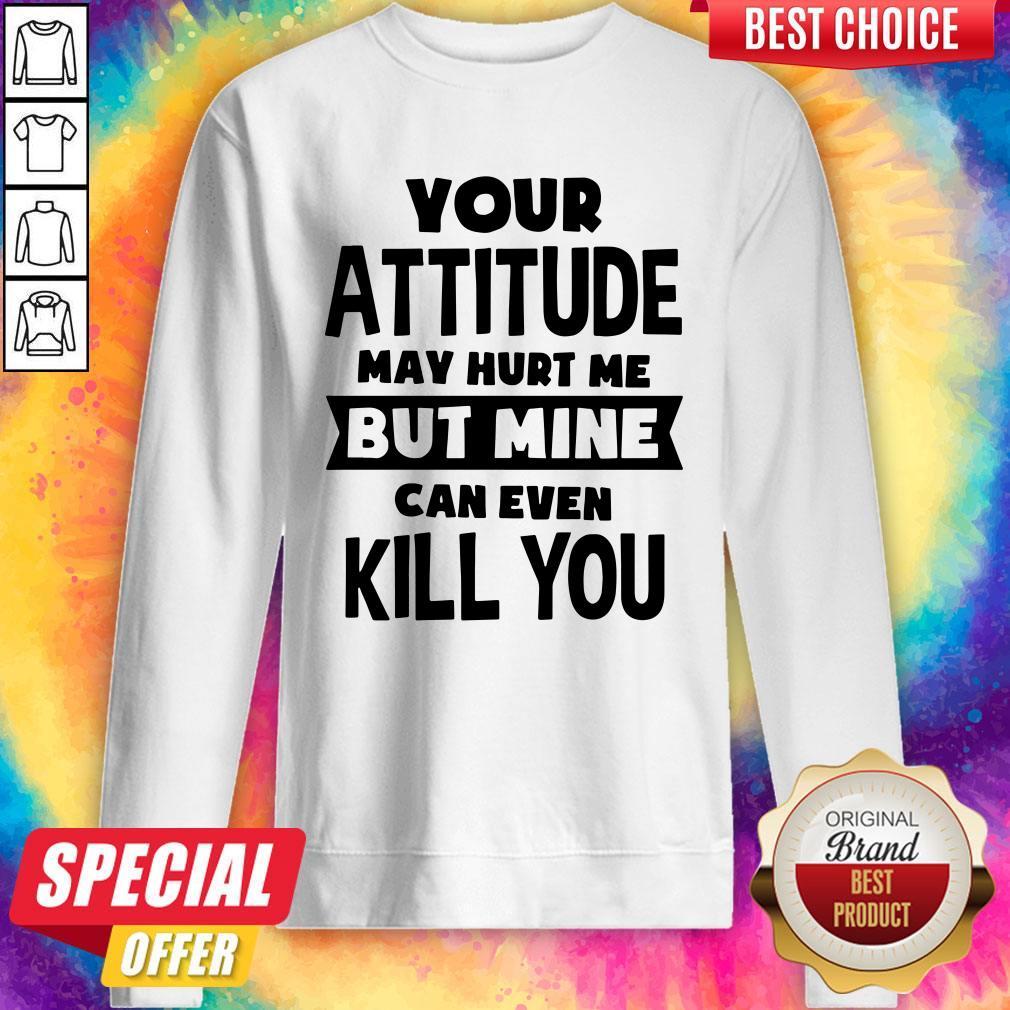 Original Pretty My Attitude Can Even Kill You Sweatshirt
