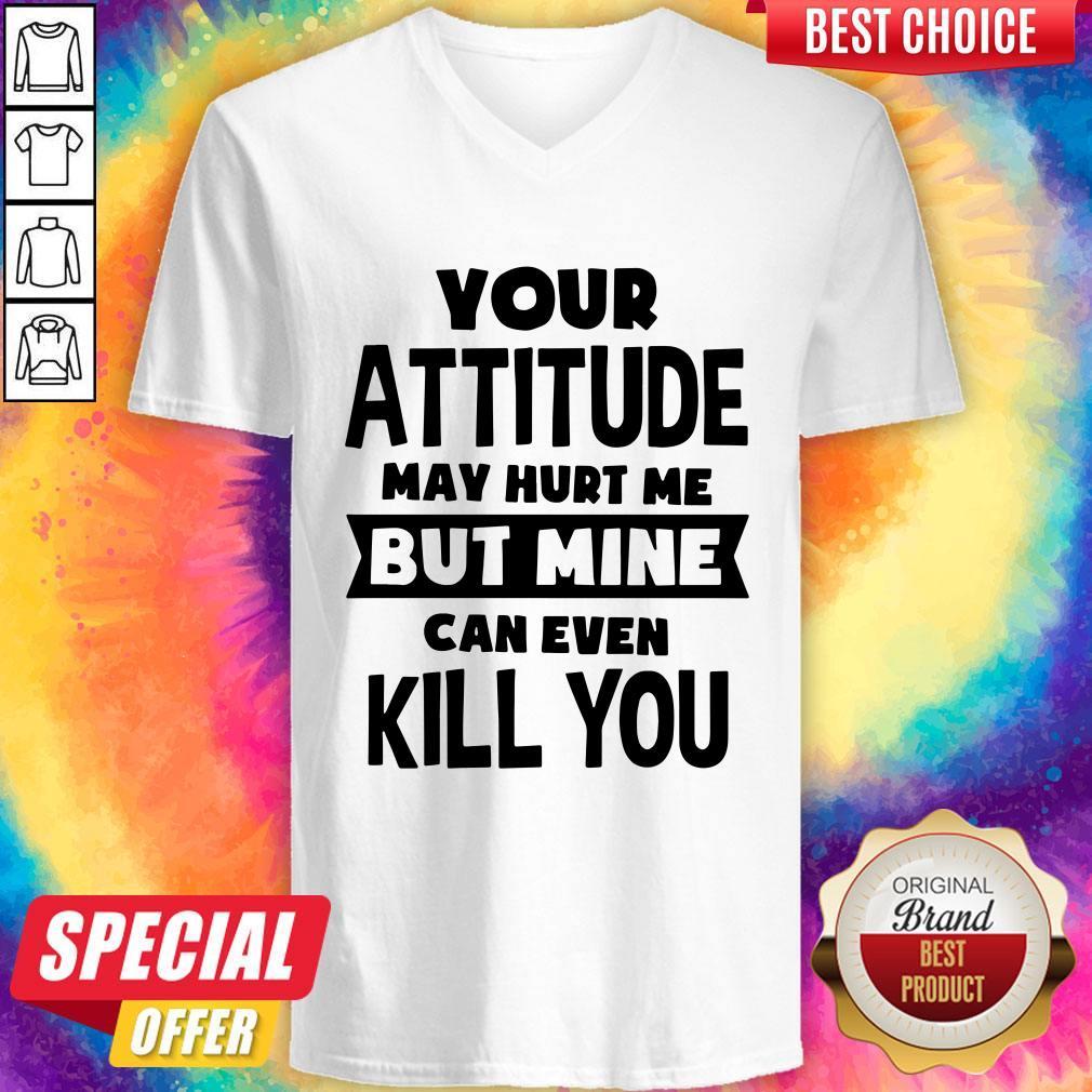 Original Pretty My Attitude Can Even Kill You V-neck