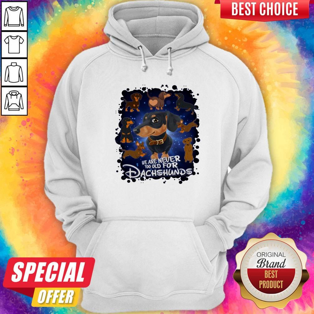 Original We Are Never Too Old For Dachshunds Disney Hoodie