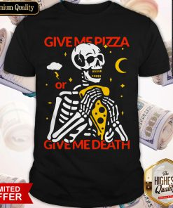 Skeleton Give Me Pizza Give Me Death Shirt