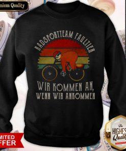 Sloth Bad Sport Team Fauliter Wir Kommen An Wenn Wir Ankommen Sweatshirt