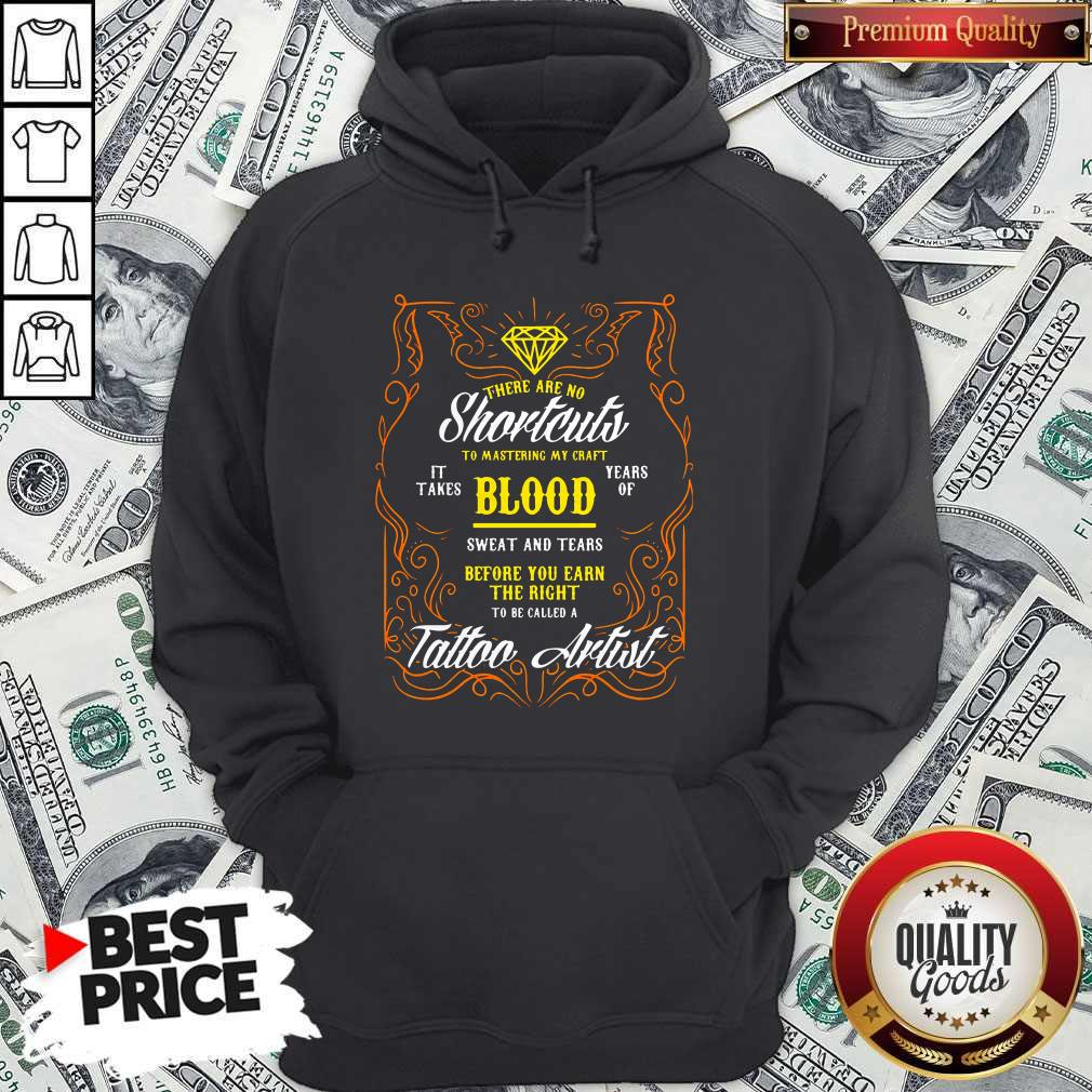 There Are No Shortcuts To Mastering My Craft It Takes Blood Years Of Sweat And Tears Before You Ear Hoodie