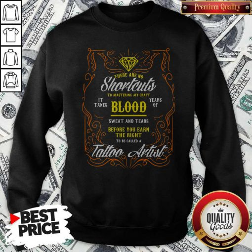 There Are No Shortcuts To Mastering My Craft It Takes Blood Years Of Sweat And Tears Before You Ear Sweatshirt
