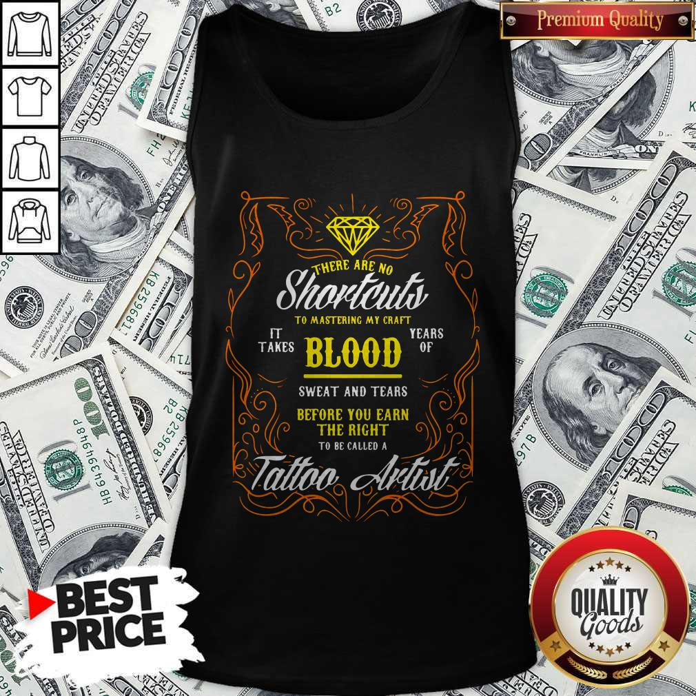 There Are No Shortcuts To Mastering My Craft It Takes Blood Years Of Sweat And Tears Before You Ear Tank Top