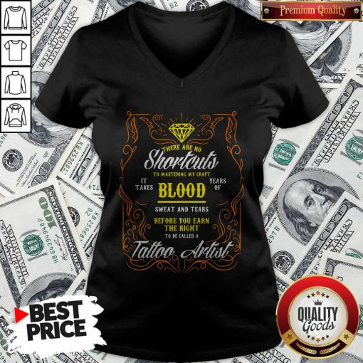 There Are No Shortcuts To Mastering My Craft It Takes Blood Years Of Sweat And Tears Before You Ear V-neck