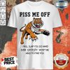 Tiger Piss Me Off I Will Slap You So Hard Even Google Won't Be Able To Find You Halloween Shirt