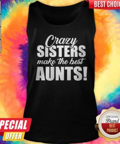 Top Crazy Sister Make The Best Aunts Tank top