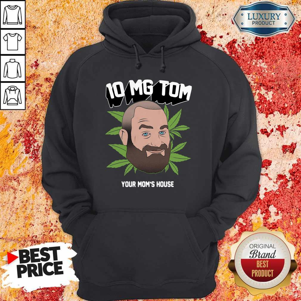 Top Tom Segura Weed 10mg Your Mom's House Hoodie