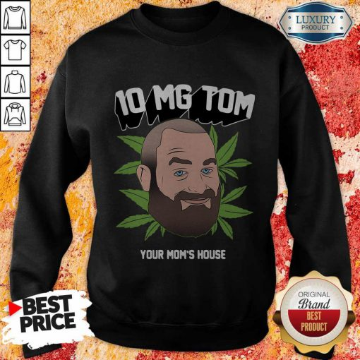 Top Tom Segura Weed 10mg Your Mom's House Sweatshirt